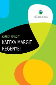 Kaffka Margit - Kaffka Margit regényei [eKönyv: epub, mobi]