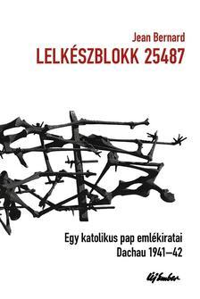 Jean Bernard - Lelkészblokk 25487 - Egy katolikus pap emlékiratai - Dachau 1941-1942