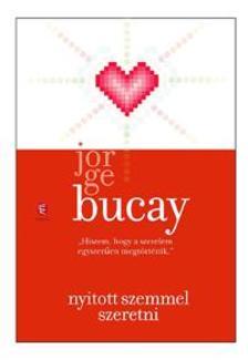 Bucay, Jorge - Nyitott szemmel szeretni