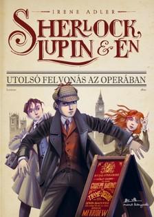 Irene Adler - Sherlock, Lupin és én - Utolsó felvonás az Operában [eKönyv: epub, mobi]