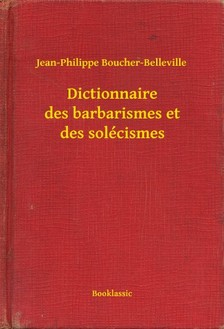 Boucher-Belleville Jean-Philippe - Dictionnaire des barbarismes et des solécismes [eKönyv: epub, mobi]