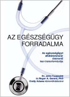 John Toussaint, MD; Roger A. Gerard, PhD; Emily Adams - Az egészségügy forradalma
