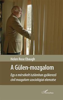 Helen Rose Ebaugh - A Gülen-mozgalom - Egy a mérsékelt iszlámban gyökerező civil mozgalom szociológiai elemzése