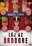 Bornai Tibor - LŐJ AZ ÖRDÖGRE__ ###<!--span style='font-size:10px;'>(G)</span-->