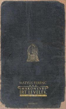 Mátyus Ferenc - IMAKÖNYVBE ÍRT LEVELEK - OROSZ HADIFOGOLYNAPLÓ 1945-47