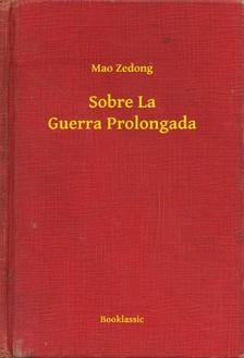 Mao Ce-tung - Sobre La Guerra Prolongada [eKönyv: epub, mobi]