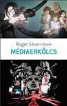 Roger Silverstone - Médiaerkölcs<!--span style='font-size:10px;'>(G)</span-->