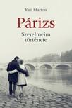 Kati Marton - Párizs. Szerelmeim története [eKönyv: epub, mobi]