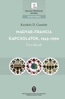 Kecskés D. Gusztáv - Kecskés D. Gusztáv: Magyar-francia kapcsolatok, 1945-1990