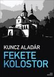 KUNCZ ALADÁR - Fekete kolostor [eKönyv: epub, mobi]<!--span style='font-size:10px;'>(G)</span-->