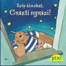 - Szép álmokat, Guszti nyuszi!