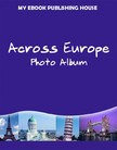 House My Ebook Publishing - Across Europe - Photo Album [eKönyv: epub,  mobi]