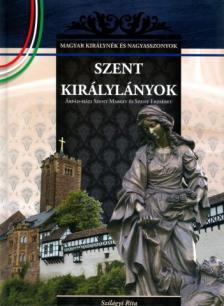 Szilágyi Rita - Szent királylányok - Árpád-házi Szent Margit és Szent Erzsébet
