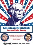 House My Ebook Publishing - American Presidents - Incredible Facts [eKönyv: epub,  mobi]