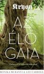 KRYON, Monica Muranyi&Lee Carroll - KRYON: Az élő Gaia - Földanya és az emebriség kapcsolata