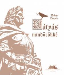 Döme Zsuzsa - Mátyás mindörökké