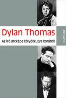 THOMAS, DYLAN - AZ ÍRÓ ARCKÉPE KÖLYÖKKUTYA KORÁBÓL