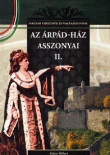 Falvai Róbert - AZ ÁRPÁD-HÁZ ASSZONYAI II. - MAGYAR KIRÁLYNÉK ÉS NAGYASSZONYOK 3.