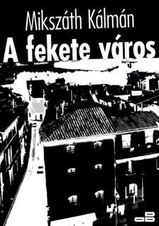 MIKSZÁTH KÁLMÁN - A fekete város [eKönyv: epub, mobi]