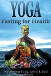 Darel Denzil - Yoga: Fasting And Eating For Health: Nutrition Education [eKönyv: epub,  mobi]