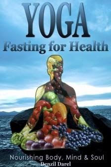 Darel Denzil - Yoga: Fasting And Eating For Health: Nutrition Education [eKönyv: epub, mobi]