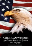 House My Ebook Publishing - American Wisdom - 750 Great American Quotes and Sayings [eKönyv: epub,  mobi]