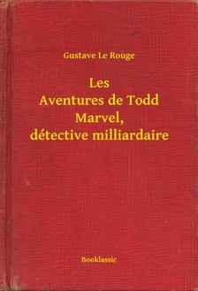 Rouge Gustave Le - Les Aventures de Todd Marvel, détective milliardaire [eKönyv: epub, mobi]