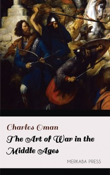 Oman Charles - The Art of War in the Middle Ages [eKönyv: epub, mobi]