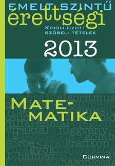 - Emelt szintű érettségi 2013 - Kidolgozott szóbeli tételek - Matematika