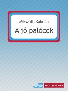 MIKSZÁTH KÁLMÁN - A jó palócok [eKönyv: epub, mobi]