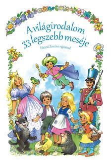 Jacob Grimm-Wilhelm Grimm - A világirodalom 33 legszebb meséje