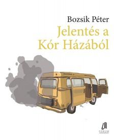 Bozsik Péter - Jelentés a Kór Házából [eKönyv: epub, mobi]