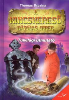 Brezina Thomas - TÚLVILÁGI ÚTMUTATÓ - A KINCSKERESŐ HÁRMAS IKREK
