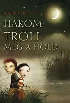 HELGERSON, JOSEPH - Három Troll meg a hold - KEMÉNY BORÍTÓS