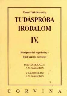 VASNÉ TÓTH KORNÉLIA - TUDÁSPRÓBA - IRODALOM IV.