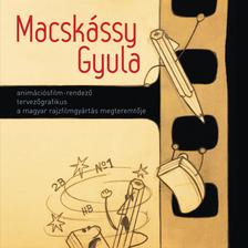 MACSKÁSSY KATALIN, OROSZ ANNA IDA, OROSZ - Macskássy Gyula animációsfilm-rendező tervezőgrafikus a magyar rajzfilmgyártás megteremtője