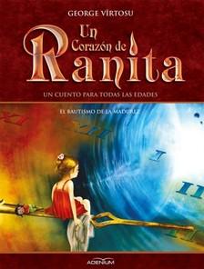 Vîrtosu George - Un Corazón de Ranita. 4° volumen. El bautismo de la madurez [eKönyv: epub, mobi]