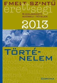 - Emelt szintű érettségi 2013 - Kidolgozott szóbeli tételek - Történelem