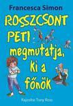 Francesca Simon - Rosszcsont Peti megmutatja, ki a főnök<!--span style='font-size:10px;'>(G)</span-->