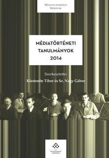 Klestenitz Tibor-Sz. Nagy Gábor (szerk.) - Médiatörténeti tanulmányok 2014