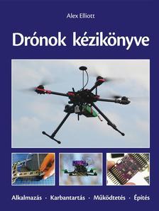 Alex Elliott - Drónok kézikönyve. Alkalmazás - Karbantartás - Működtetés - Építés