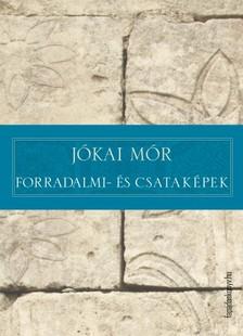 JÓKAI MÓR - Forradalmi- és csataképek [eKönyv: epub, mobi]