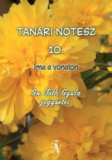 Sz. Tóth Gyula - Tanári notesz 10. Ima a vonaton
