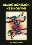 Dr. Magyar Elemér - Kezdő Bűnözők kézikönyve [eKönyv: epub,  mobi]
