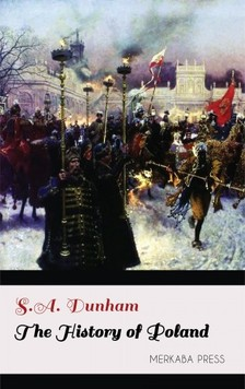 Dunham S.A. - The History of Poland [eKönyv: epub, mobi]