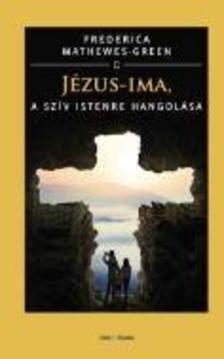 Frederica Mathewes-Green - Jézus-ima, a szív Istenre hangolása