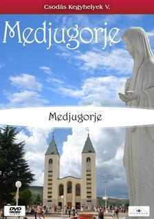 MEDJUGORJE - CSODÁS KEGYHELYEK V.