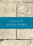 JÓKAI MÓR - Fráter György [eKönyv: epub, mobi]<!--span style='font-size:10px;'>(G)</span-->