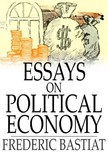 Frédéric Bastiat - Essays on Political Economy [eKönyv: epub,  mobi]