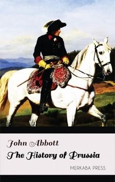 Abbott John - The History of Prussia [eKönyv: epub, mobi]